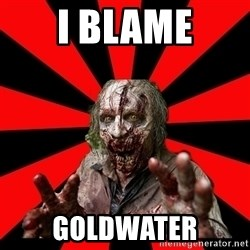 Zombie - I blame goldwater