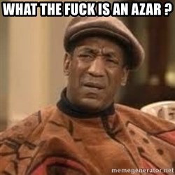 Confused Bill Cosby  - What the fuck is an Azar ?