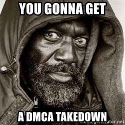 You Gonna Get Raped - you gonna get a dmca takedown