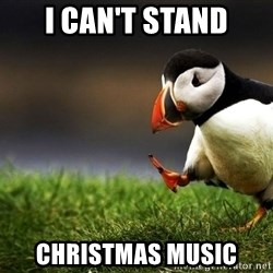 UnpopularOpinion Puffin - i can't stand christmas music