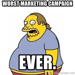 Comic Book Guy Worst Ever - Worst marketing campaign Ever.
