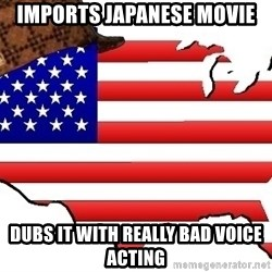 Scumbag America - Imports Japanese movie Dubs it with really bad voice acting