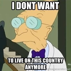 dr farnsworth - I dont want  to live on this country anymore