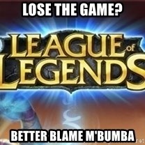 League of legends - Lose the Game? Better blame M'Bumba