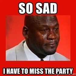 crying michael jordan - SO Sad I have to miss the party
