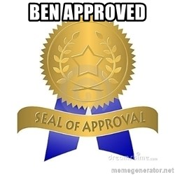 official seal of approval - Ben approved