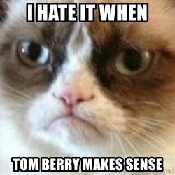 angry cat asshole - i hate it when Tom Berry makes sense
