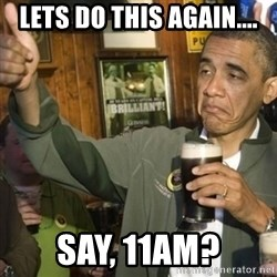THUMBS UP OBAMA - lets do this again.... say, 11am?