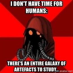 Advice Techpriest - I don't have time for humans: There's an entire galaxy of artefacts to study...