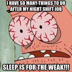 Stoned Patrick - I have so many things to do after my night shift job Sleep is for the weak!!!