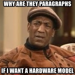 Confused Bill Cosby  - WHY ARE THEY PARAGRAPHS IF I WANT A HARDWARE MODEL
