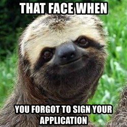 Sarcastic Sloth - That face when you forgot to sign your application