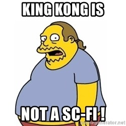Comic Book Guy Worst Ever - King kong is Not a sc-fi !