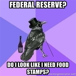 Rich Raven - Federal Reserve? Do i look like i need food stamps?