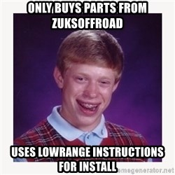 nerdy kid lolz - ONly Buys parts from Zuksoffroad Uses LowRange Instructions for install