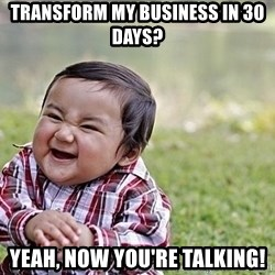 Evil Asian Baby - Transform my business in 30 days? yeah, now you're talking!