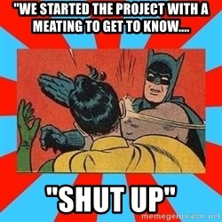 """Batman Bitchslap - """"We started the project with a meating to get to know.... """"Shut up"""""""
