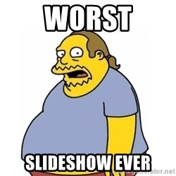 Comic Book Guy Worst Ever - Worst slideshow ever
