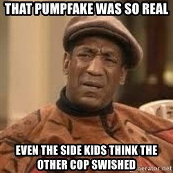 Confused Bill Cosby  - That pumpfake was so real even the side kids think the other cop swished