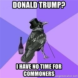 Rich Raven - Donald Trump? I have no time for commoners