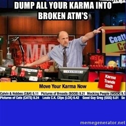 Move Your Karma - Dump all your karma into broken ATM's