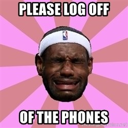 LeBron James - Please Log off of the phones