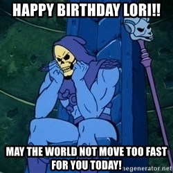 Skeletor sitting - Happy Birthday Lori!! May the world not move too fast for you today!