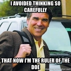 Rick Perry - I avoided thinking so carefully that now I'm the ruler of the doe
