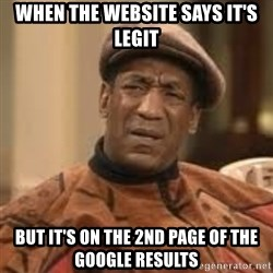 Confused Bill Cosby  - when the website says it's legit but it's on the 2nd page of the google results