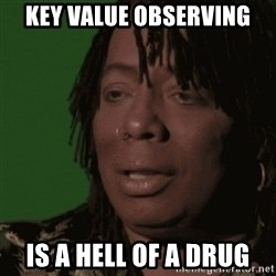 Rick James - Key Value Observing Is a hell of a drug