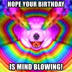 Final Advice Dog - hope your birthday is mind blowing!