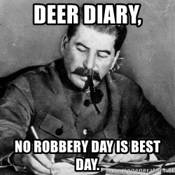 Dear Diary - Deer diary, No robbery day is best day.