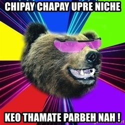 Party Bear - Chipay chapay upre niche Keo thamate parbeh nah !