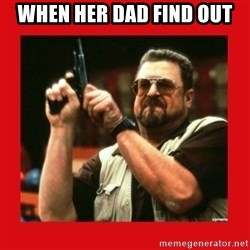 Angry Walter With Gun - When her dad find out