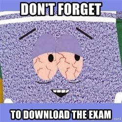 Towelie - don't forget to download the exam