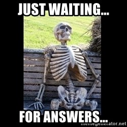 Still Waiting - Just waiting... for answers...