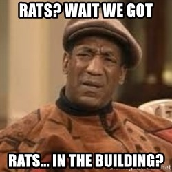 Confused Bill Cosby  - Rats? wait we got  rats... in the building?