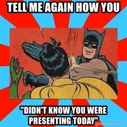"""Batman Bitchslap - tell me again how you  """"didn't know you were presenting today"""""""