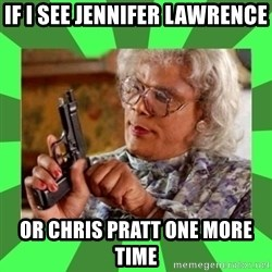 Madea - If I see Jennifer Lawrence or Chris Pratt one more time