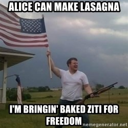 Overly patriotic american - Alice Can Make Lasagna I'm Bringin' Baked ZITI For Freedom