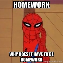 Spidermanwhisper - Homework why does it have to be homework
