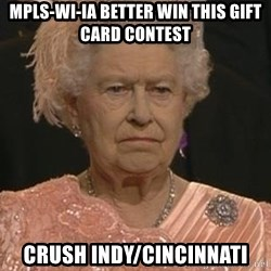 Queen Elizabeth Meme - MPLS-WI-IA better win this gift card contest Crush Indy/Cincinnati