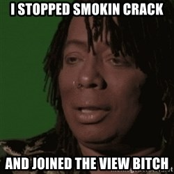 Rick James - i stopped smokin crack and joined the view bitch