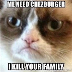 angry cat asshole - ME NEED CHEZBURGER I KILL YOUR FAMILY