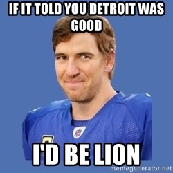Eli troll manning - If It Told You Detroit Was Good I'd be LION
