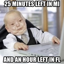 Working Babby - 25 minutes left in MI and an hour left in FL