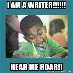 I love coloring kid - I am a writer!!!!!! Hear me roar!!