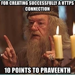 dumbledore fingers - For creating successfully a https connection 10 points to praveenth