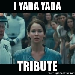 I volunteer as tribute Katniss - I yada yada Tribute
