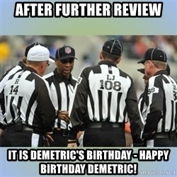 NFL Ref Meeting - after further review it is demetric's birthday - happy birthday demetric!